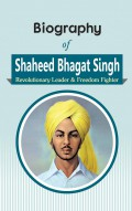 Biography of Shaheed Bhagat Singh: Revolutionary Leader & Freedom Fighter