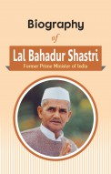 Biography of Lal Bahadur Shastri: Second Prime Minister of India