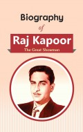 Biography of Raj Kapoor: The Great Showman