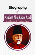 Biography of Maulana Abul Kalam Azad: Great Scholar & Freedom Fighter