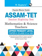 Assam TET: Mathematics & Science Teachers Upper Primary Level Paper-II (for Class VI to VIII) Guide