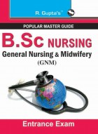 B.Sc. (NURSING): General Nursing and Midwifery (GNM)/Auxiliary Nurse & Midwife (ANM) Entrance Exam Guide