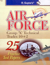 Indian Air Force: Group 'X' Technical Trades (10+2): 25 Practice Test Papers